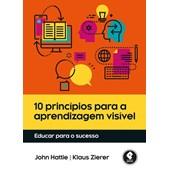 10 Princípios Para A Aprendizagem Visível - Educar Para O Sucesso
