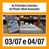 8. As Pirâmides Coloridas de Pfister (Nível Avançado) - 03/07 e 04/07