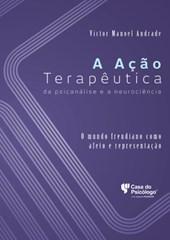 A ação terapêutica da psicanálise e a neurociência: o mundo freudiano como afeto e representação