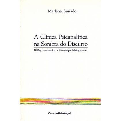 A clínica psicanalítica na sombra do discurso: diálogos com aulas de Dominique Maingueneau