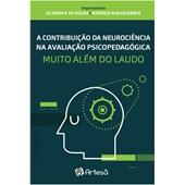 A contribuição da neurociência na avaliação psicopedagógica - Muito além do laudo