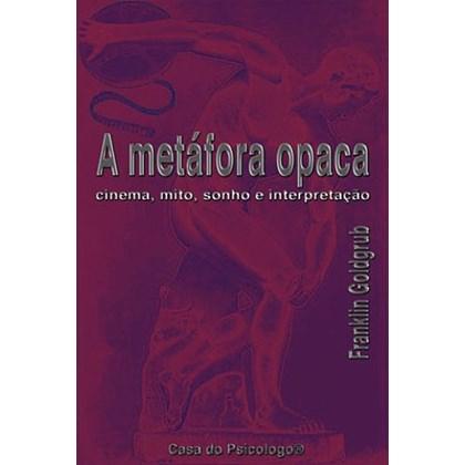 A metáfora opaca: cinema, mito, sonho e interpretação