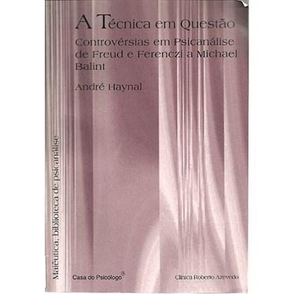 A técnica em questão: controvérsias em psicanálise de Freud e Ferenczi a Michel Balint