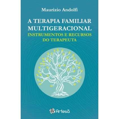 A terapia familiar multigeracional - Instrumentos e recursos do terapeuta