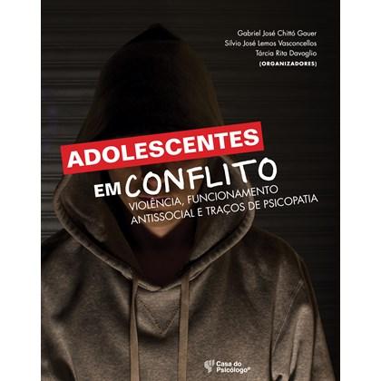 Adolescentes em Conflito - Violência, Funcionamento Antissocial e Traços de Psicopatia