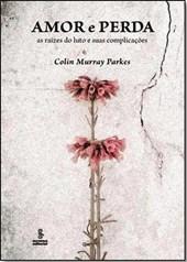 Amor e Perda - As raízes do luto e suas complicações