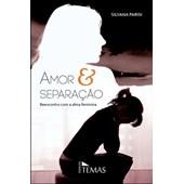 AMOR E SEPARACAO REENCONTRO COM A ALMA FEMININA