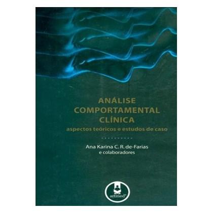 Análise Comportamental Clínica: Aspectos Teóricos e Estudos de Caso