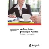 Aplicaçõs da psicologia positiva: Trabalho e organizações