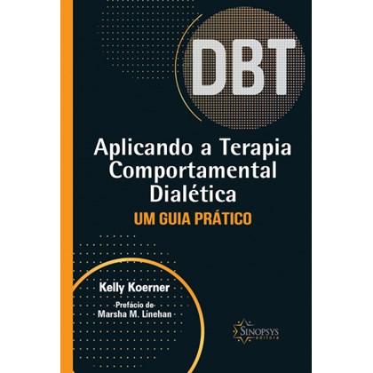 Aplicando a Terapia Comportamental Dialética: Um Guia Prático