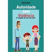 Autoridade sem violência - O resgate da voz dos pais