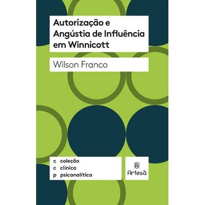 Autorização e angústia de influência em Winnicott – Coleção clínica psicanalítica