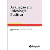 Avaliação em Psicologia Positiva - Técnicas e Medidas
