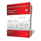 Avaliação Neuropsicológica Cognitiva Vol. 3 - Leitura, escrita e aritmética