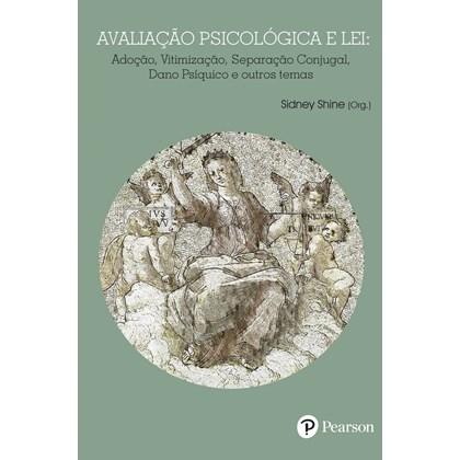 Avaliação psicológica e lei: adoção, vitimização, separação conjugal, dano psíquico e outros temas