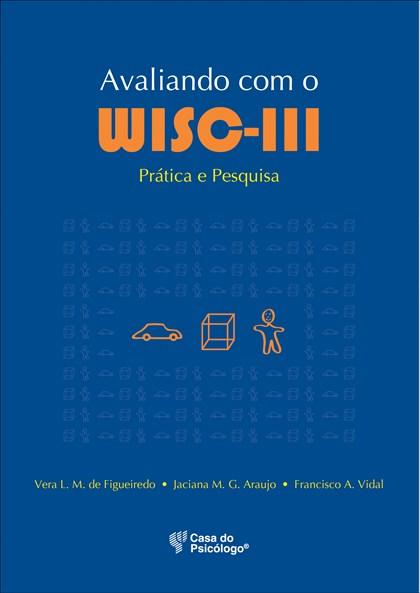 Avaliando com o WISC III: Prática e pesquisa
