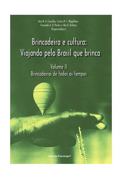 Brincadeira e cultura: Brincadeiras de todos os tempos - Vol. II