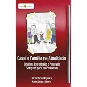 Casal e Família na Atualidade - Desafios, Estratégias e Possíveis Soluções Para Os Problemas