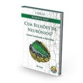 Cem Bilhões de Neurônios? Conceitos Fundamentais de Neurociência (2ª Edição)