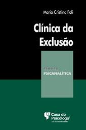 Clínica da exclusão (Coleção Clínica Psicanalítica)