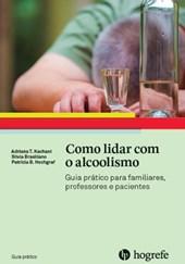 Como lidar com o alcoolismo (Coleção Guia Prático)