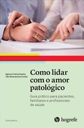 Como lidar com o amor patológico (Coleção Guia Prático)