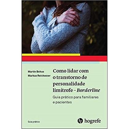 Como lidar com o transtorno de personalidade limítrofe - Borderline (Coleção Guia Prático)