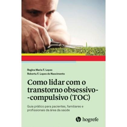 Como lidar com o transtorno obsessivo-compulsivo (TOC)