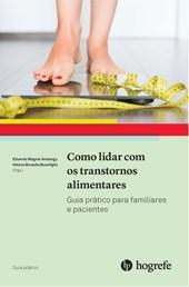 Como lidar com os transtornos alimentares (Coleção Guia Prático)