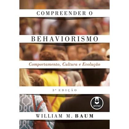 Compreender o Behaviorismo - Comportamento, cultura e evolução