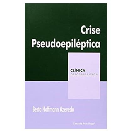 Crise pseudoepilética (Coleção Clínica Psicanalítica)