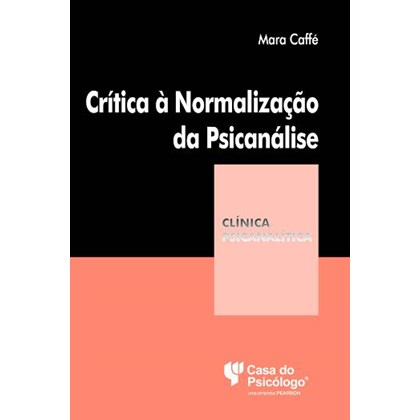 Crítica à Normalização da Psicanálise (Coleção Clínica Psicanalítica)