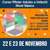 Curso Pfister Adulto e Infantil - Nível Básico 22 e 23 de Novembro