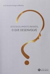 Desenvolvimento Infantil: O que desenvolve?