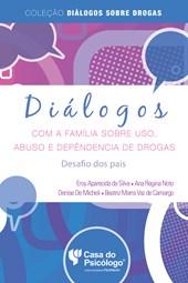 Diálogos com a família sobre uso, abuso e dependência de drogas: desafio dos pais