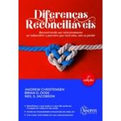 Diferenças Reconciliáveis: Reconstruindo seu relacionamento ao redescobrir o parceiro que você ama