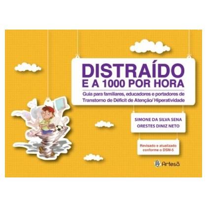 Distraído e a 1000 por hora: Guia para familiares, educadores e portadores de transtorno d