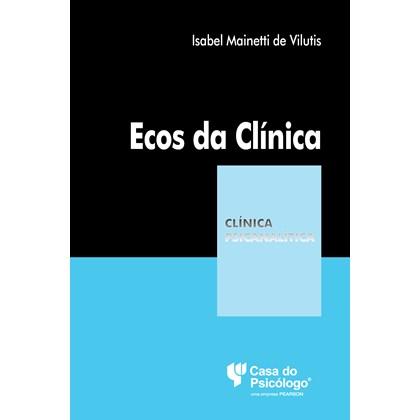 Ecos da clínica (Coleção Clínica Psicanalítica)
