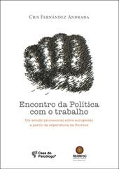 Encontro da política com o trabalho: Um estudo psicossocial sobre autogestão a partir da e