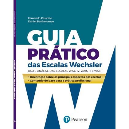 Guia prático das Escalas Wechsler: uso e análise das escalas WISC-IV, WAIS-III e WASI