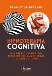 Hipnoterapia Cognitiva - Tratamento clínico dos transtornos de ansiedade e seus sintomas