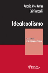 Idealcoolismo: Um olhar psicanalítico sobre o alcoolismo (Coleção Clínica Psicanalítica)
