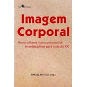 Imagem Corporal - Novos olhares numa perspectiva interdisciplinar para o século XXI