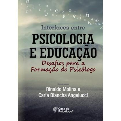 Interfaces entre psicologia e educação: Desafios para a formação do psicólogo