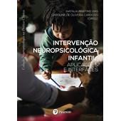 Intervenção neuropsicológica infantil: Aplicações e interfaces (Coleção Neuro. na Prática Clínica)