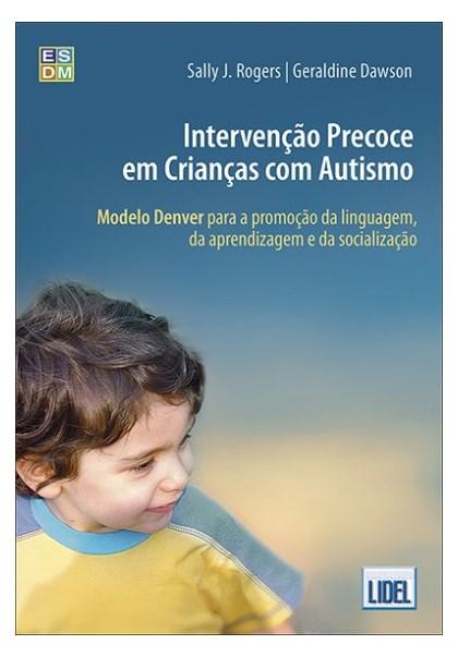Intervenção Precoce Em Crianças Com Autismo- Modelo Denver De Promoção Da Linguagem, Da Aprendizagem