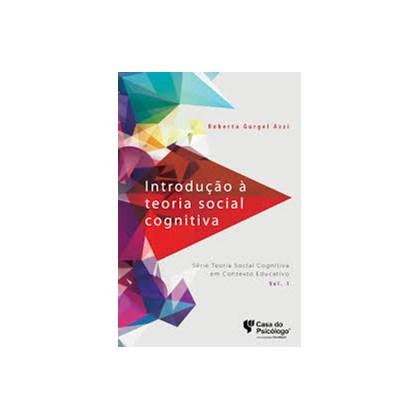 Introdução à teoria social cognitiva - Série teoria social cognitiva em contexto educativo, V. I