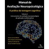 Manual de Avaliação Neuropsicológica – A prática da testagem cognitiva – Volume 1
