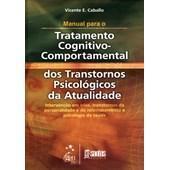 Manual para o Tratatamento Cognitivo Comportamental dos Transtornos da Atualidade Vol. II