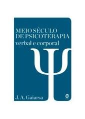 Meio século de psicoterapia verbal e corporal